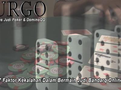 Bandarq Online - 7 Faktor Kekalahan Dalam Bermain - UrgoConsulting
