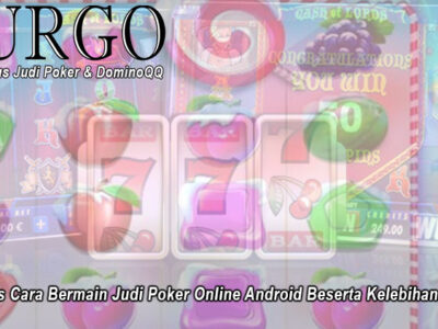Judi Poker Online Android Beserta Kelebihannya - UrgoConsulting