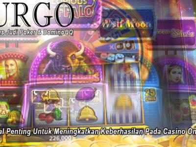 Casino Online - 5 Hal Penting Untuk Meningkatkan - UrgoConsulting